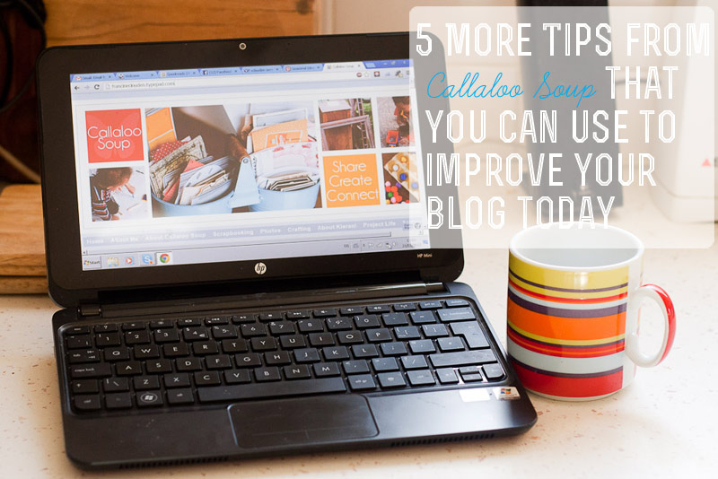 5 More Tips to Improve Your Blog on Callaloo Soup