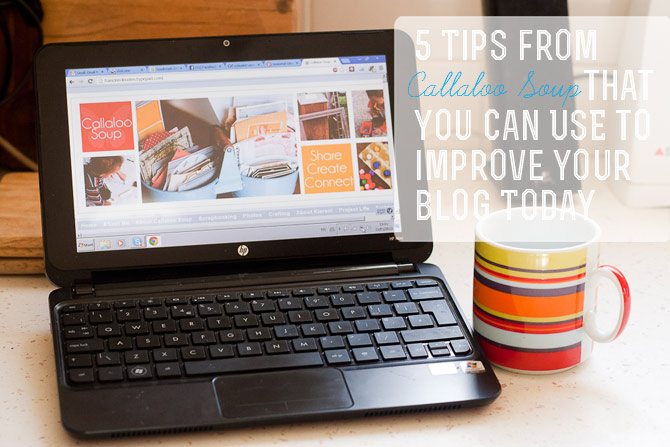 5 Tips to Improve Your Blog Today from Callaloo Soup