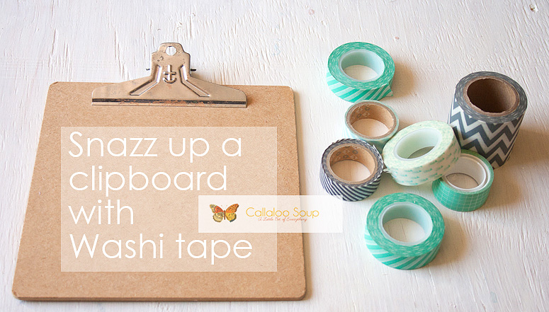 DIY - Snazz Up a Clipboard with Washi Tape at Callaloo Soup